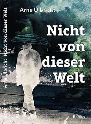 arne-ulbricht_nicht_von_dieser_welt_umschlag_druck